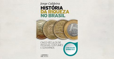 Livro do mês: out/2019 - História da riqueza no Brasil: cinco séculos de pessoas, costumes e governos